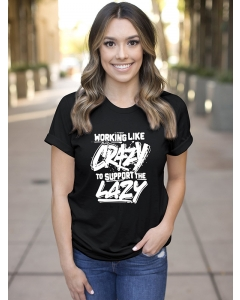 Dresswel Women Working Like Crazy To Support The Lazy Casual T-shirt Tops
