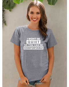 Dresswel Women I Won't Be Quiet So You Can Be Comfortable Letter Printed Tee Tops