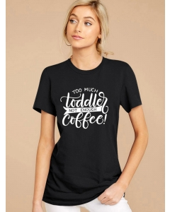 Dresswel Women Too Much Toddler Not Enough Coffee Letter Graphic Print T-shirt Top