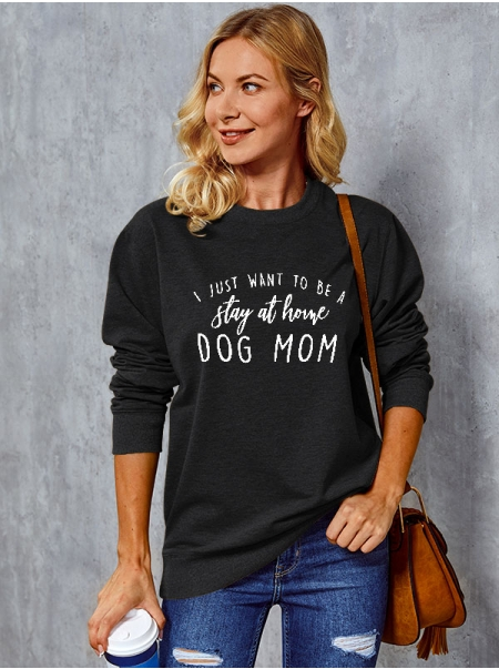 Dresswel Women I Just Want to be A Stay at Home Dog Mom Print Sweatshirts Tops