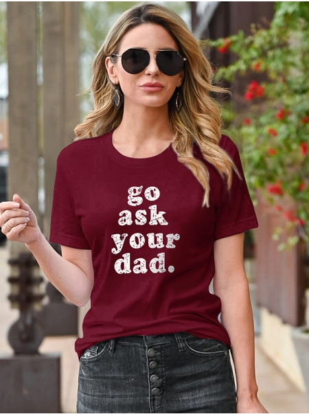 Dresswel Women Go Ask Your Dad Letter Print Crew Neck Family Emotion T-shirt Top