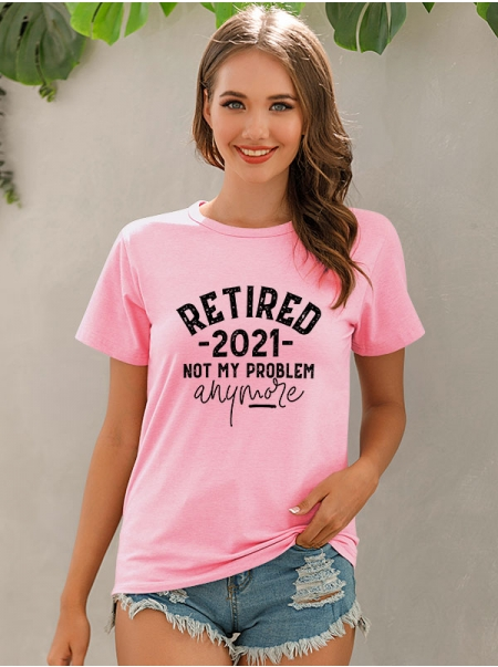 Dresswel Women Retired 2021 Not My Problem Anymore Letter Printing T-shirt Tops