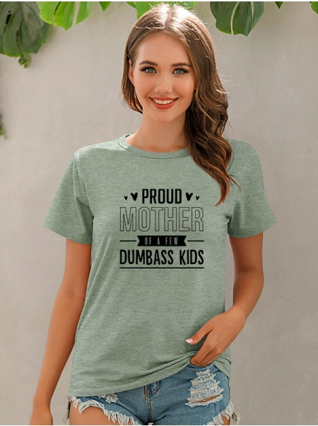 Dresswel Women Proud Mother of A Few Dumbass Kids Letter Print Mothers Day Tee Top