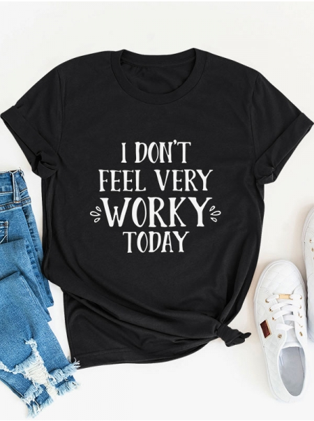 Dresswel Women I Don't Feel Very Worky Today Graphic Print T-shirts Tops