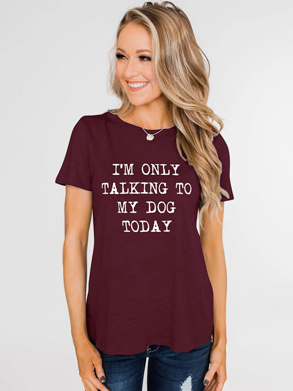 Dresswel Women I'm Only Talking to My Dog Today Letter Print Dog Lovers Tee Tops